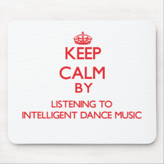 Keep calm by listening to INTELLIGENT DANCE MUSIC Mouse Pads