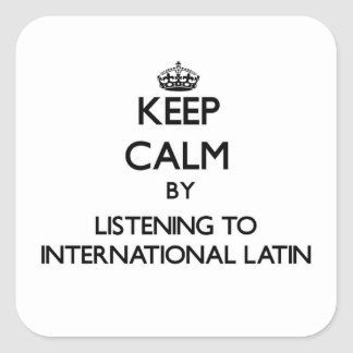Keep calm by listening to INTERNATIONAL LATIN Sticker