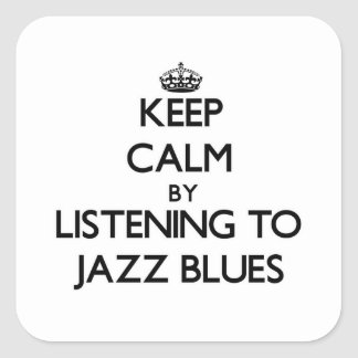 Keep calm by listening to JAZZ BLUES Square Sticker
