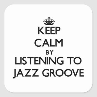 Keep calm by listening to JAZZ GROOVE Square Stickers