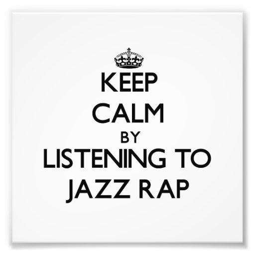 Keep calm by listening to JAZZ RAP Photographic Print