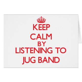 Keep calm by listening to JUG BAND Greeting Card