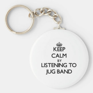 Keep calm by listening to JUG BAND Keychains
