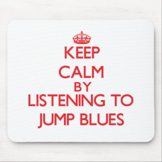 Keep calm by listening to JUMP BLUES Mouse Pad