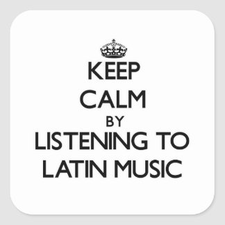 Keep calm by listening to LATIN MUSIC Square Sticker