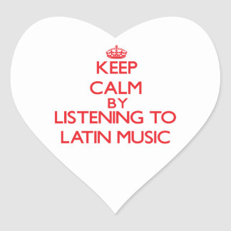 Keep calm by listening to LATIN MUSIC Heart Stickers