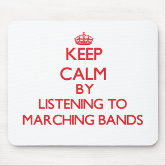 Keep calm by listening to MARCHING BANDS Mousepad