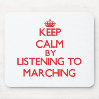 Keep calm by listening to MARCHING Mouse Pads
