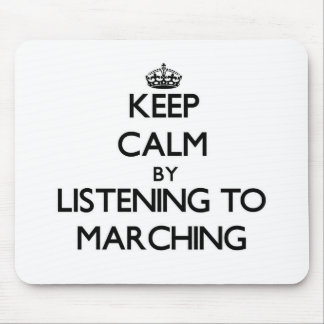 Keep calm by listening to MARCHING Mousepads