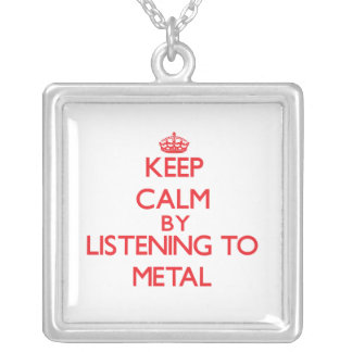Keep calm by listening to METAL Jewelry