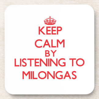 Keep calm by listening to MILONGAS Coaster