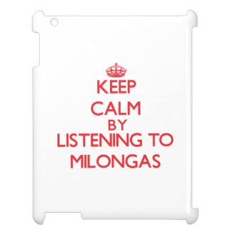 Keep calm by listening to MILONGAS Cover For The iPad