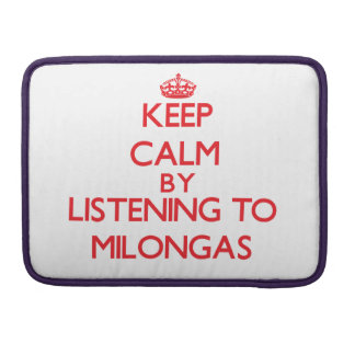 Keep calm by listening to MILONGAS Sleeves For MacBooks