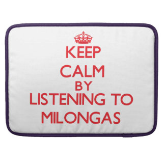 Keep calm by listening to MILONGAS MacBook Pro Sleeves