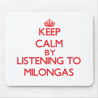 Keep calm by listening to MILONGAS Mousepad