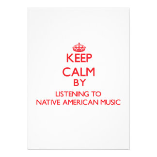 Keep calm by listening to NATIVE AMERICAN MUSIC Invitation
