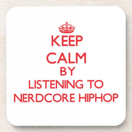 Keep calm by listening to NERDCORE HIPHOP Drink Coaster