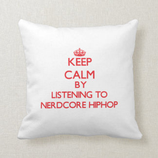 Keep calm by listening to NERDCORE HIPHOP Pillows