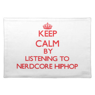 Keep calm by listening to NERDCORE HIPHOP Place Mats