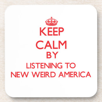 Keep calm by listening to NEW WEIRD AMERICA Coaster