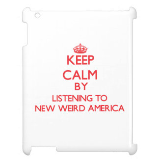 Keep calm by listening to NEW WEIRD AMERICA Case For The iPad