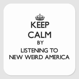 Keep calm by listening to NEW WEIRD AMERICA Square Sticker