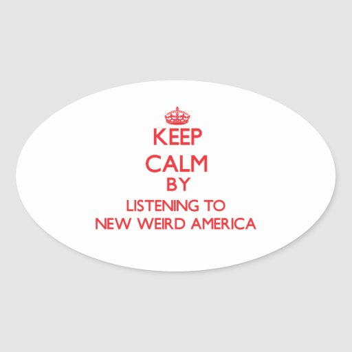 Keep calm by listening to NEW WEIRD AMERICA Stickers