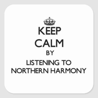 Keep calm by listening to NORTHERN HARMONY Square Sticker
