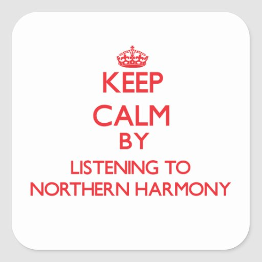 Keep calm by listening to NORTHERN HARMONY Square Stickers