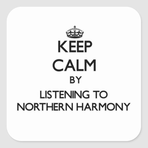 Keep calm by listening to NORTHERN HARMONY Sticker