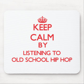 Keep calm by listening to OLD SCHOOL HIP HOP Mousepad