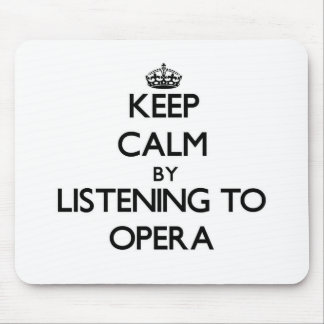 Keep calm by listening to OPERA Mouse Pads