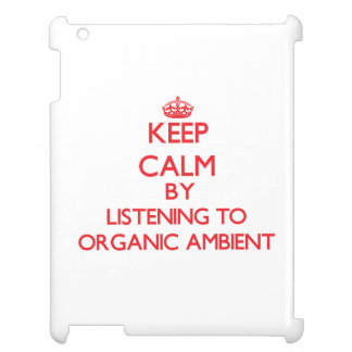 Keep calm by listening to ORGANIC AMBIENT Cover For The iPad 2 3 4
