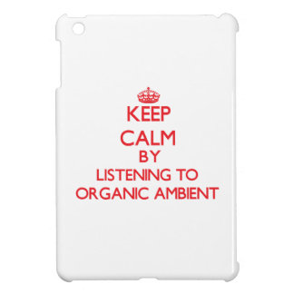 Keep calm by listening to ORGANIC AMBIENT iPad Mini Cases