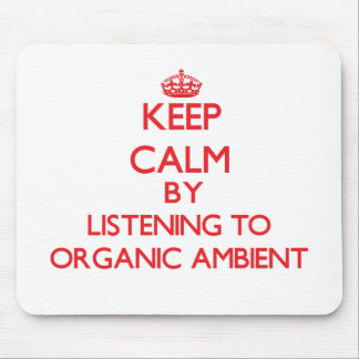 Keep calm by listening to ORGANIC AMBIENT Mousepads