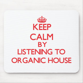 Keep calm by listening to ORGANIC HOUSE Mouse Pad