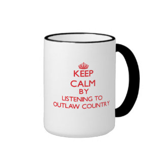 Keep calm by listening to OUTLAW COUNTRY Mugs