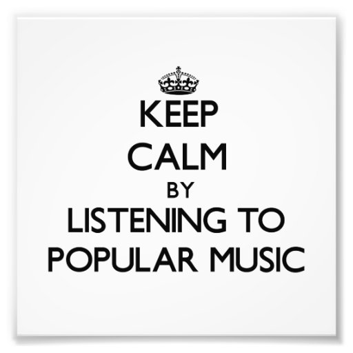 Keep calm by listening to POPULAR MUSIC Photo