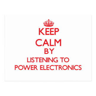 Keep calm by listening to POWER ELECTRONICS Postcard