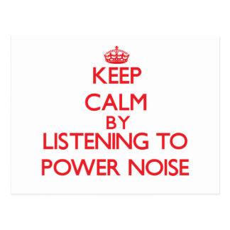 Keep calm by listening to POWER NOISE Postcards