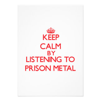 Keep calm by listening to PRISON METAL Invitations