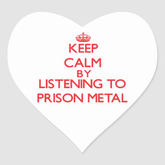 Keep calm by listening to PRISON METAL Heart Stickers