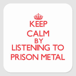 Keep calm by listening to PRISON METAL Square Stickers