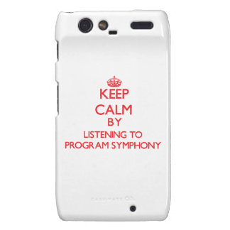 Keep calm by listening to PROGRAM SYMPHONY Droid RAZR Cases