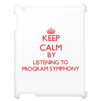 Keep calm by listening to PROGRAM SYMPHONY Cover For The iPad