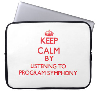 Keep calm by listening to PROGRAM SYMPHONY Laptop Computer Sleeves