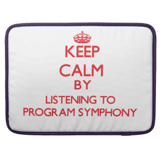Keep calm by listening to PROGRAM SYMPHONY Sleeve For MacBooks
