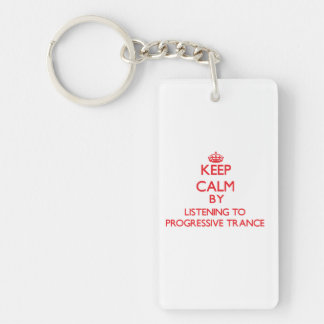 Keep calm by listening to PROGRESSIVE TRANCE Acrylic Keychains