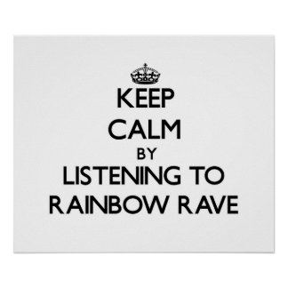 Keep calm by listening to RAINBOW RAVE Poster