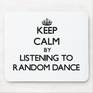 Keep calm by listening to RANDOM DANCE Mouse Pad